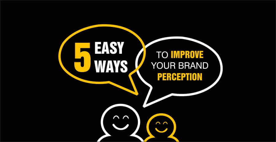 5 easy ways to improve your brand perception
